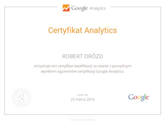 Certyfikat Analytics Robert Drózd otrzymuje ten certyfikat kwalifikacji za zdanie z pomyślnym wynikiem egzaminów certyfikacji Google Analytics. Ważny do 25 marca 2016